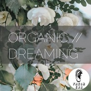 EAR 004 Organic Dreaming
