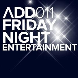 ADD011 - Friday Night Entertainment