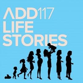 ADD117 - Life Stories