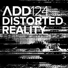 ADD124 - Distorted Reality