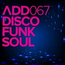 ADD067 - Disco Funk Soul