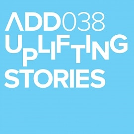 ADD038 - Uplifting Stories