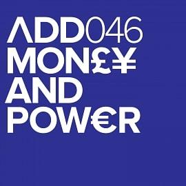 ADD046 - Money & Power