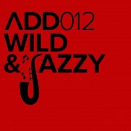 ADD012 - Wild & Jazzy