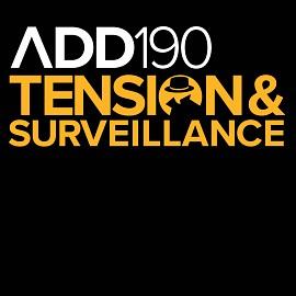 ADD190 - Tension & Surveillance