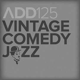 ADD125 - Vintage Comedy Jazz