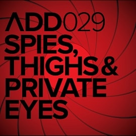 ADD029 - Spies Thighs & Private Eyes