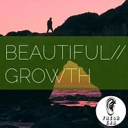 EAR 016 Beautiful // Growth