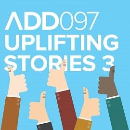 ADD097 - Uplifting Stories 3