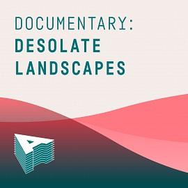 AU055 Documentary: Desolate Landscapes
