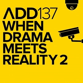 ADD137 - When Drama Meets Reality 2