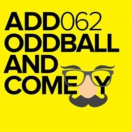 ADD062 - Oddball And Comedy