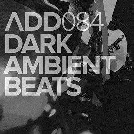 ADD084 - Dark Ambient Beats