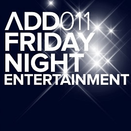 ADD011 - Friday Night Entertainment