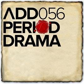 ADD056 - Period Drama