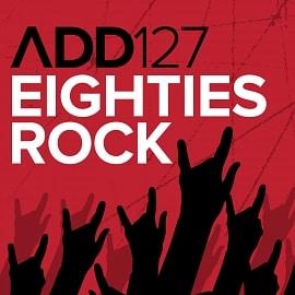 ADD127 - Eighties Rock