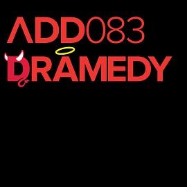 ADD083 - Dramedy