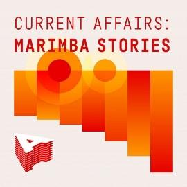 AU023 Current Affairs: Marimba Stories